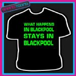 WHAT HAPPENS IN BLACKPOOL LADS HOLIDAY STAG TSHIRT